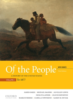 Of the People: A History of the United States, Volume 1: To 1877, with Sources - Oakes, James, Professor, and McGerr, Michael, and Lewis, Jan Ellen
