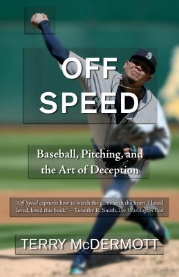 Off Speed: Baseball, Pitching, and the Art of Deception - McDermott, Terry