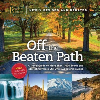 Off the Beaten Path- Newly Revised & Updated: A Travel Guide to More Than 1000 Scenic and Interesting Places Still Uncrowded and Inviting - Editors of Reader's Digest