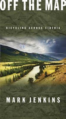 Off the Map: Bicycling Across Siberia - Jenkins, Mark
