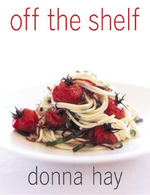 Off the Shelf: Cooking from the Pantry - Hay, Donna