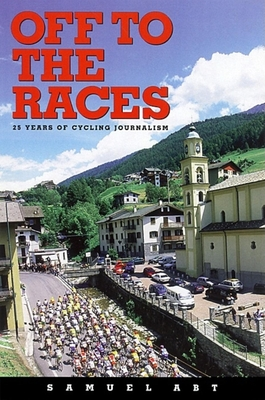 Off to the Races: 25 Years of Cycling Journalism - Abt, Samuel, and Watson, Graham (Photographer)