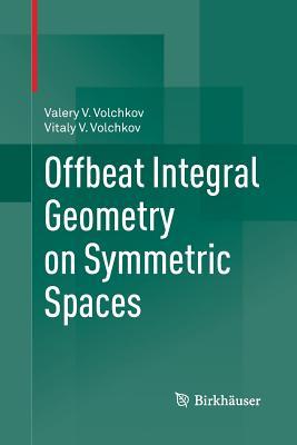 Offbeat Integral Geometry on Symmetric Spaces - Volchkov, Valery V, and Volchkov, Vitaly V