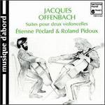 Offenbach: Suites pour deux violoncelles