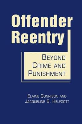 Offender Reentry: Beyond Crime and Punishment - Gunnison, Elaine