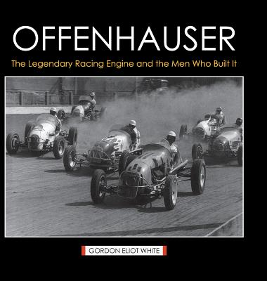 Offenhauser: The Legendary Racing Engine and the Men Who Built It - White, Gordon Eliot