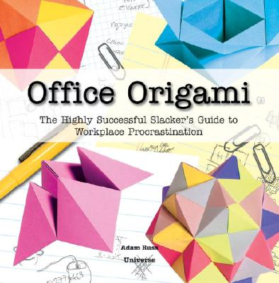 Office Origami: The Highly Successful Slacker's Guide to Workplace Procrastination - Mitchell, David, and Russ, Adam