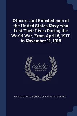 Officers and Enlisted Men of the United States Navy Who Lost Their Lives During the World War, from April 6, 1917, to November 11, 1918 - United States Bureau of Naval Personnel (Creator)