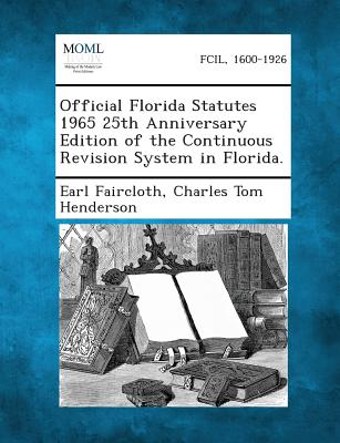 Official Florida Statutes 1965 25th Anniversary Edition of the Continuous Revision System in Florida. - Faircloth, Earl, and Henderson, Charles Tom