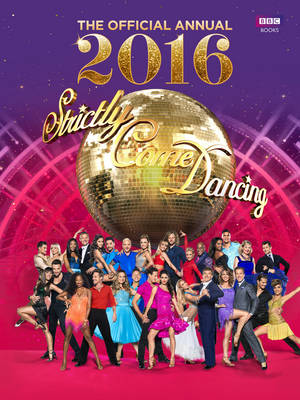 Official Strictly Come Dancing Annual 2016: The Official Companion to the Hit BBC Series - Maloney, Alison