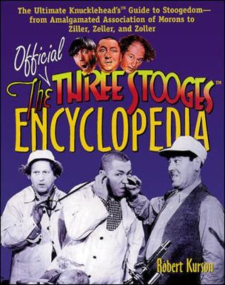 Official Three Stooges Encyclopedia: The Ultimate Knucklehead's Guide to Stoogedom--From Amalgamated Association of Morons to Ziller... - Kurson, Robert, and Kurson Robert