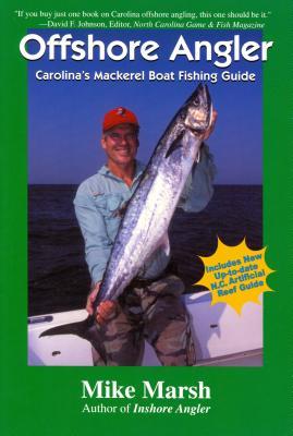 Offshore Angler: Carolina's Mackerel Boat Fishing Guide - Marsh, Mike