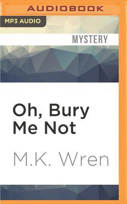 Oh, Bury Me Not - Wren, M. K.