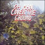 Oh Man, Cover the Ground [LP]
