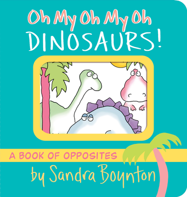 Oh My Oh My Oh Dinosaurs! - Boynton, Sandra