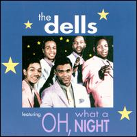 Oh, What a Night - The Dells