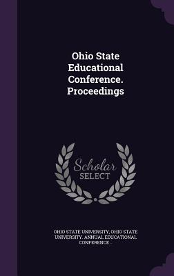 Ohio State Educational Conference. Proceedings - Ohio State University (Creator), and Ohio State University Annual Educationa (Creator)