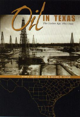 Oil in Texas: The Gusher Age, 1895-1945 - Olien, Diana Davids, and Olien, Roger M