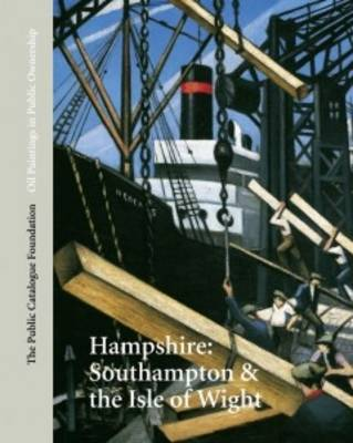 Oil Paintings in Public Ownership in Hampshire: Southampton & the Isle of Wight - Ellis, Andrew (Director), and Roe, Sonia (Editor), and Vickers, Elizabeth (Photographer)