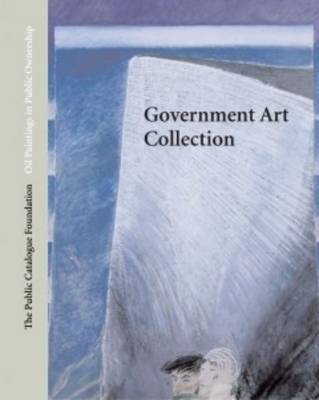 Oil Paintings in Public Ownership in the Government Art Collection - Roe, Sonia (Editor), and Ellis, Andy (Editor), and Kullmann, Sophie (Editor)