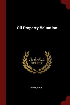 Oil Property Valuation - Paine, Paul