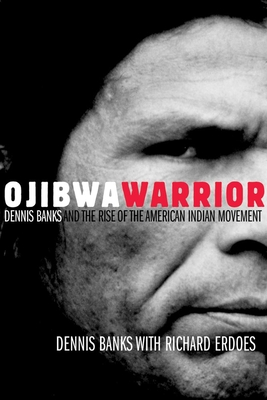 Ojibwa Warrior: Dennis Banks and the Rise of the American Indian Movement - Banks, Dennis, and Erdoes, Richard (Contributions by)