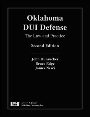 Oklahoma DUI Defense: The Law and Practice - Hunsucker, John, and Edge, Bruce, and Nesci, James