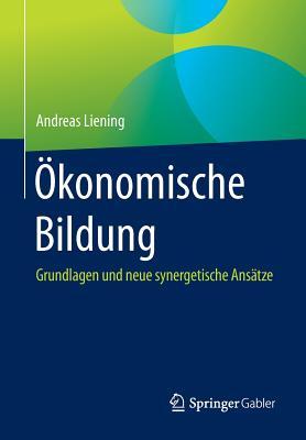 Okonomische Bildung: Grundlagen Und Neue Synergetische Ansatze - Liening, Andreas