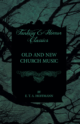 Old and New Church Music (Fantasy and Horror Classics) - Hoffmann, E T A