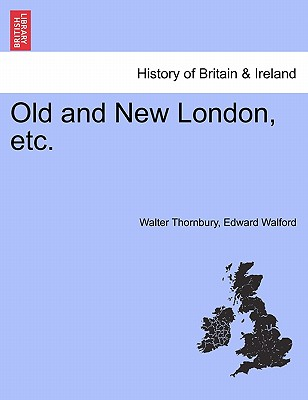 Old and New London, Etc. - Thornbury, Walter, and Walford, Edward