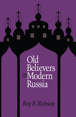 Old Believers in Modern Russia - Robson, Roy R