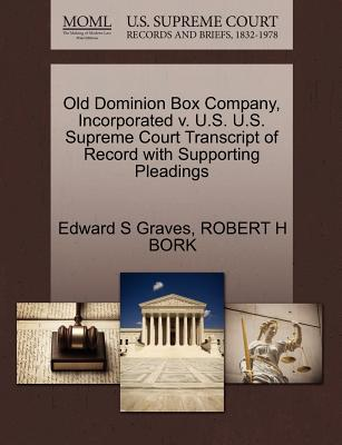 Old Dominion Box Company, Incorporated V. U.S. U.S. Supreme Court Transcript of Record with Supporting Pleadings - Graves, Edward S, and Bork, Robert H