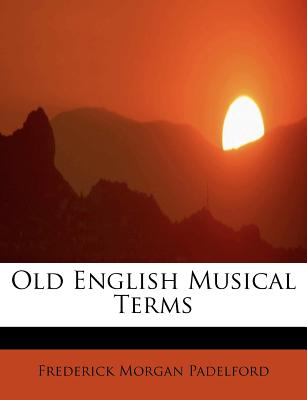 Old English Musical Terms - Padelford, Frederick Morgan