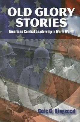 Old Glory Stories: American Combat Leadership in World War II - Kingseed, Cole C