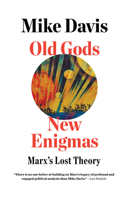 Old Gods, New Enigmas: Marx's Lost Theory - Davis, Mike