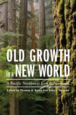 Old Growth in a New World: A Pacific Northwest Icon Reexamined - Spies, Thomas A (Editor)