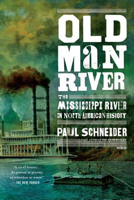 Old Man River: The Mississippi River in North American History - Schneider, Paul