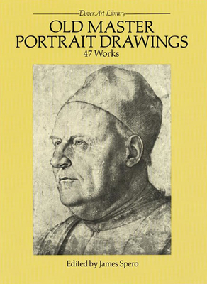 Old Master Portrait Drawings: 47 Works - Spero, James (Editor)