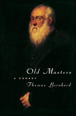 Old Masters: A Comedy - Bernhard, Thomas, Professor, and Osers, Ewald (Translated by)