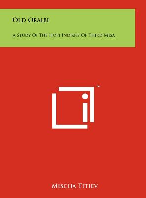 Old Oraibi: A Study of the Hopi Indians of Third Mesa - Titiev, Mischa