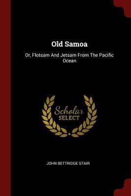 Old Samoa: Or, Flotsam and Jetsam from the Pacific Ocean - Stair, John Bettridge