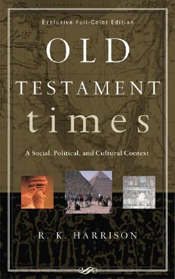 Old Testament Times: A Social, Political, and Cultural Context - Harrison, R K