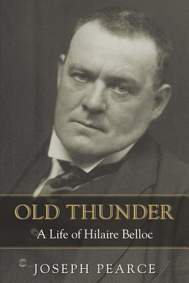 Old Thunder: A Life of Hilaire Belloc - Pearce, Joseph