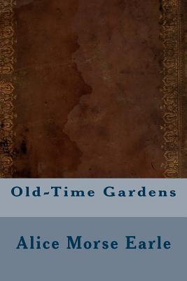 Old-Time Gardens - Earle, Alice Morse