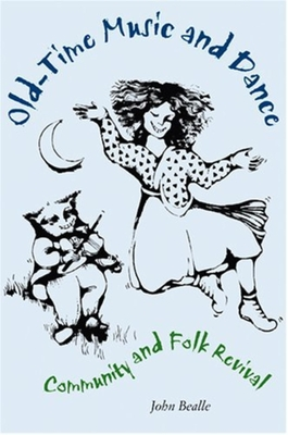 Old-Time Music and Dance: Community and Folk Revival - Bealle, John