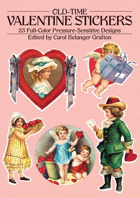Old-Time Valentine Stickers: 23 Full-Color Pressure-Sensitive Designs - Grafton, Carol Belanger (Editor)