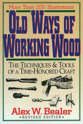 Old Ways of Working Wood - Bealer, Alex