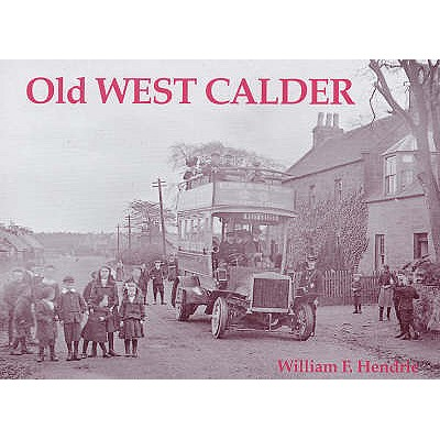 Old West Calder: Addiewell, Bellsquarry, Polbeth and Stoneyburn - Hendrie, William Fyfe
