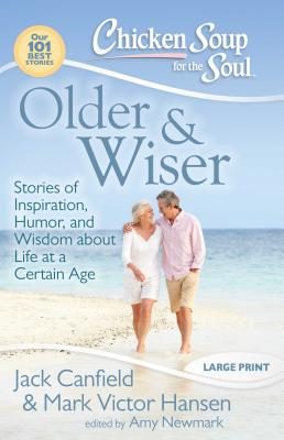 Older & Wiser: Stories of Inspiration, Humor, and Wisdom about Life at a Certain Age - Canfield, Jack, and Hansen, Mark Victor, and Newmark, Amy