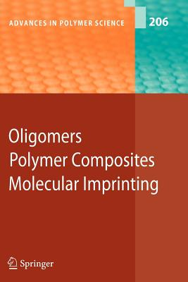 Oligomers - Polymer Composites -Molecular Imprinting - Boutevin, B. (Contributions by), and Boyer, C. (Contributions by), and Csetneki, Ildiko (Contributions by)